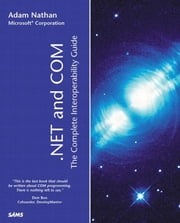 .NET and COM: The Complete Interoperability Guide ebook by Nathan, Adam