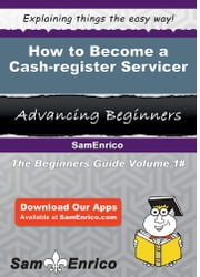 How to Become a Cash-register Servicer - How to Become a Cash-register Servicer ebook by Jesenia Waggoner
