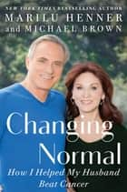 Changing Normal - How I Helped My Husband Beat Cancer ebook by Marilu Henner
