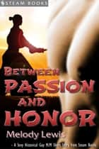 Between Passion and Honor - A Sexy Historical Gay Asian M/M Erotic Romance from Steam Books ebook by Melody Lewis, Steam Books