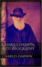 Charles Darwin Autobiography ebook by Charles Darwin