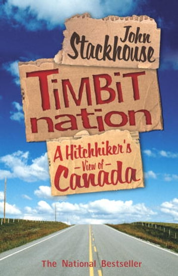 Timbit Nation - A Hitchhiker's View of Canada ebook by John Stackhouse