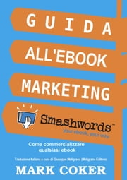 Guida all'Ebook Marketing Smashwords eBook by Mark Coker