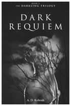 Dark Requiem (The Darkling Trilogy, Book 3) ebook by A D Koboah