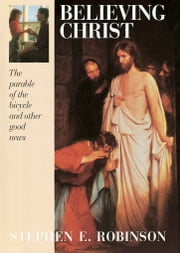 Believing Christ ebook by Stephen E. Robinson