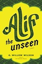 Alif the Unseen - A Novel ebook by G.  Willow Wilson
