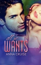 All He Wants ebook by Anna Cruise