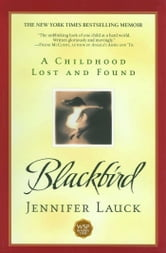Blackbird - A Childhood Lost and Found ebook by Jennifer Lauck