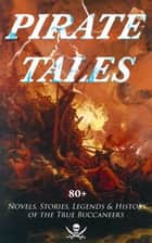 PIRATE TALES: 80+ Novels, Stories, Legends & History of the True Buccaneers - The Book of Buried Treasure, The Dark Frigate, Blackbeard, The King of Pirates, Pieces of Eight, Captain Blood, Treasure Island, The Gold-Bug, Captain Singleton, Facing the Flag, Black Bartlemy's Treasure... ebook by Jack London, Robert Louis Stevenson, Walter Scott,...