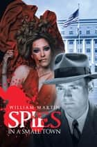 Spies in a Small Town ebook by William Martin