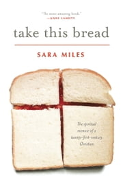Take This Bread - A Radical Conversion ebook by Sara Miles
