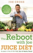 The Reboot with Joe Juice Diet  Lose weight, get healthy and feel amazing ebook by Joe Cross