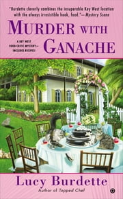 Murder With Ganache - A Key West Food Critic Mystery ebook by Lucy Burdette