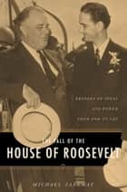 The Fall of the House of Roosevelt ebook by Michael Janeway