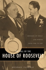 The Fall of the House of Roosevelt - Brokers of Ideas and Power from FDR to LBJ ebook by Michael Janeway