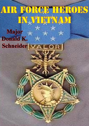 Air Force Heroes In Vietnam [Illustrated Edition] ebook by Major Donald K. Schneider