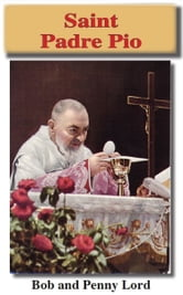 Saint Padre Pio ebook by Bob Lord,Penny Lord