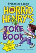 Horrid Henry's Joke Book ebook by Francesca Simon, Tony Ross