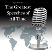 The Greatest Speeches of All Time Audiolibro by SpeechWorks, SpeechWorks, SpeechWorks