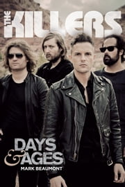 The Killers: Days & Ages ebook by Mark Beaumont