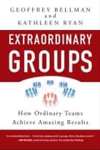 Extraordinary Groups ebook by Geoffrey M. Bellman,Kathleen D. Ryan