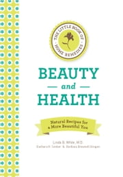 The Little Book of Home Remedies: Beauty and Health - Natural Recipes for a More Beautiful You ebook by Linda B. White,Barbara Seeber,Barbara Brownell Grogan