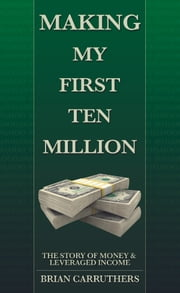 Making My First Ten Million ebook by Brian Carruthers