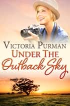 Under the Outback Sky ebook by Victoria Purman