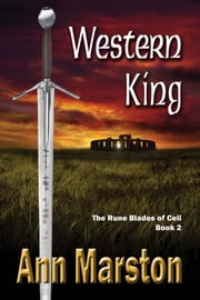 Western King: Book 2, The Rune Blades of Celi ebook by Ann Marston