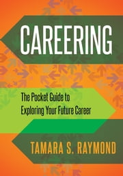 Careering - The Pocket Guide to Exploring Your Future Career ebook by Tamara S. Raymond