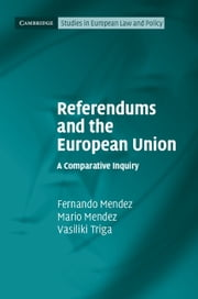 Referendums and the European Union - A Comparative Inquiry ebook by Fernando Mendez,Mario Mendez,Vasiliki Triga