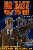 No Easy Way to Die ebook by Kevin Paul Shaw Broden