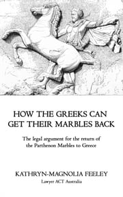 How The Greeks Can Get Their Marbles Back ebook by Kathryn-Magnolia Feeley