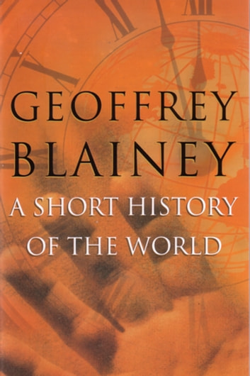 A Short History Of The World ebook by Geoffrey Blainey