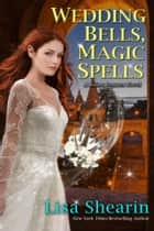 Wedding Bells, Magic Spells ebook by Lisa Shearin