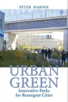 Urban Green - Innovative Parks for ResurgCities ebook by Peter Harnik, Mayor Michael Bloomberg