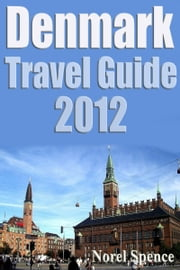 Denmark Travel Guide 2012 ebook by Norel Spence