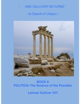 """And Gulliver Returns"" Book 8 Politics: the Science of the Possible ebook by Total Health Publications"