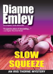 Slow Squeeze (Iris Thorne Mysteries Book 2) ebook by Dianne Emley