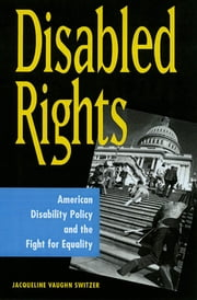 Disabled Rights - American Disability Policy and the Fight for Equality ebook by Jacqueline Vaughn Switzer, Jacqueline Vaughn Switzer