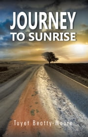 Journey to Sunrise ebook by Tuyet Beatty-Moore