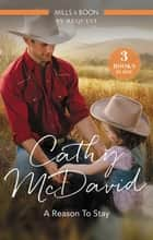 A Reason To Stay/The Rancher's Homecoming/His Christmas Sweetheart/Most Eligible Sheriff ebook by Cathy McDavid