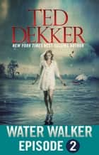 Water Walker Episode 2 (of 4) ebook by Ted Dekker