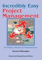 Incredibly Easy Project Management ebook by Norman Willoughby