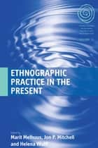 Ethnographic Practice in the Present ebook by Marit Melhuus, Jon P. Mitchell, Helena Wulff