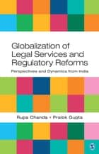 Globalization of Legal Services and Regulatory Reforms ebook by Rupa Chanda,Pralok Gupta