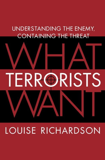 What terrorists want ebook by louise richardson 9781588365545 what terrorists want understanding the enemy containing the threat ebook by louise richardson fandeluxe Epub