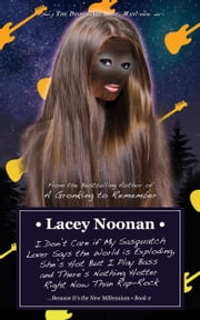 I Don't Care if My Sasquatch Lover Says the World is Exploding, She's Hot But I Play Bass and There's Nothing Hotter Right Now Than Rap-Rock (...Because It's the New Millennium - Book 2) ebook by Lacey Noonan