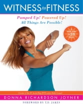 Witness to Fitness - Pumped Up! Powered Up! All Things Are Possible! ebook by Donna Richardson Joyner