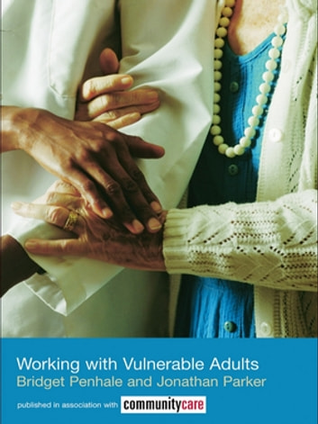 Working with Vulnerable Adults ebook by Bridget Penhale,Jonathan Parker